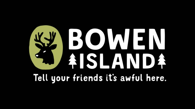 "Bowen Island tagline - ""Tell your friends it's awful here"""