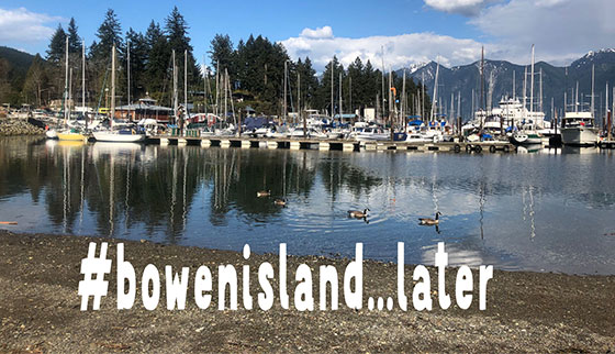 Visit Bowen Island Later. Stay home. Stay safe.